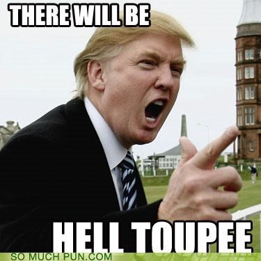 donald trump hell homophone homophones promise similar sounding threat to pay toupee - 4703640576