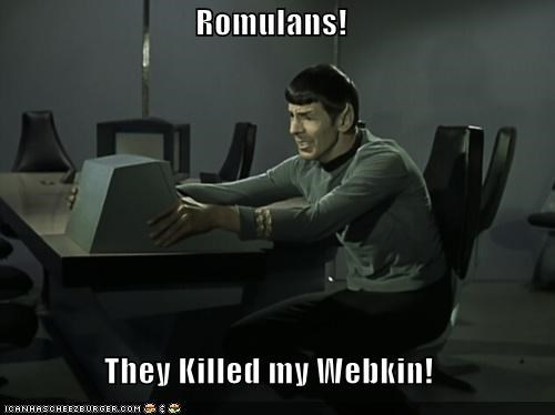 Romulans! They Killed my Webkin!