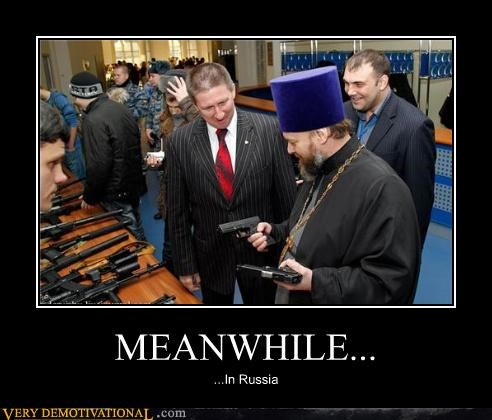 guns,Meanwhile,russia,wtf