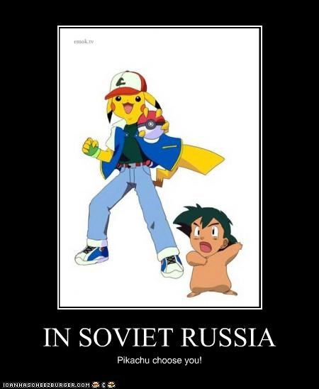 IN SOVIET RUSSIA Pikachu choose you!