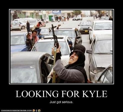 LOOKING FOR KYLE Just got serious.