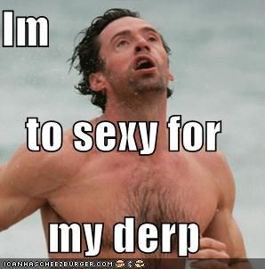 Celebriderp,hugh jackman,right said fred,too sexy