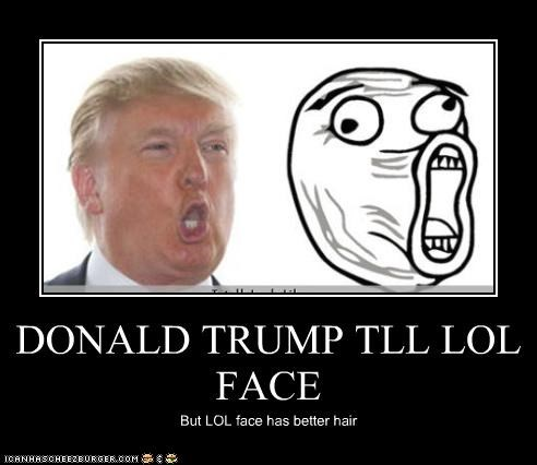 DONALD TRUMP TLL LOL FACE But LOL face has better hair