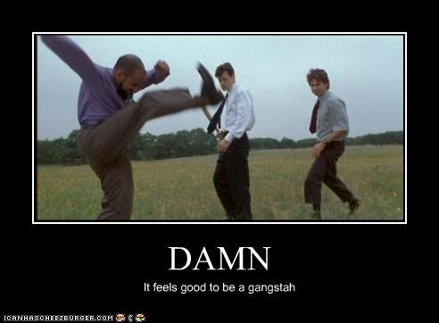 DAMN It feels good to be a gangstah