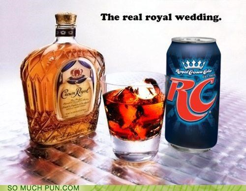 cocktail,cola,crown royal,double meaning,ipecac,mixed drink,preference,royal wedding