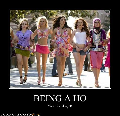BEING A HO Your doin it right!
