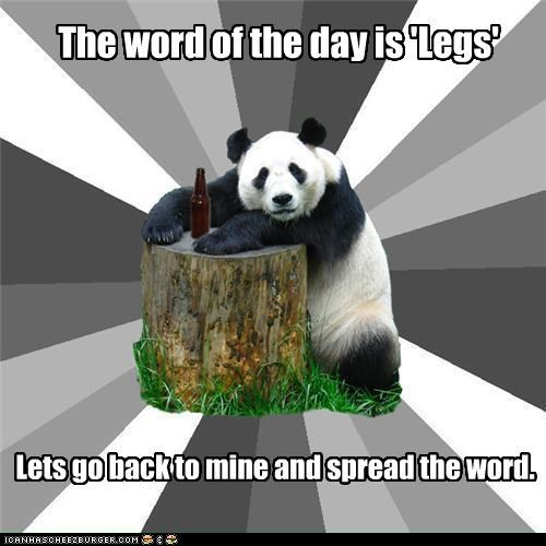 The word of the day is 'Legs' Lets go back to mine and spread the word.