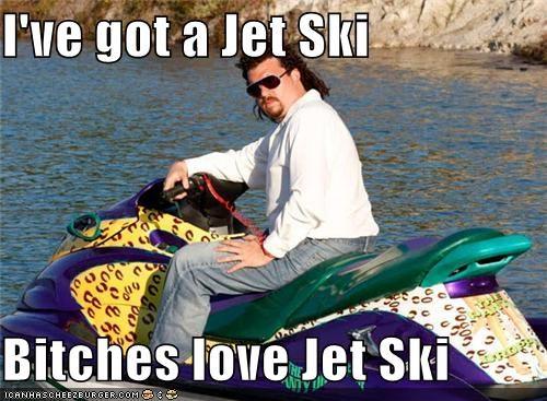 I Ve Got A Jet Ski Bitches Love Jet Ski Pop Culture Funny Celebrity Pictures