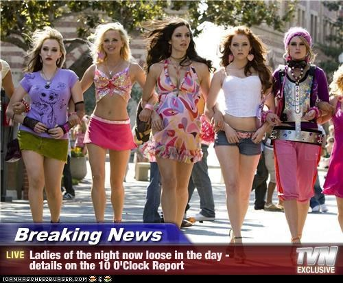 Breaking News - Ladies of the night now loose in the day - details on the 10 O'Clock Report