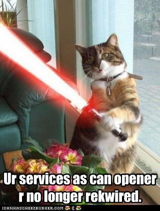 can opener,caption,captioned,cat,lightsaber,no longer,photoshop,required,services,star wars