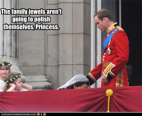 The family jewels aren't going to polish themselves, Princess. Cleverness Here