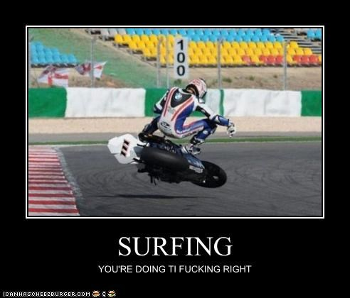 SURFING YOU'RE DOING TI FUCKING RIGHT