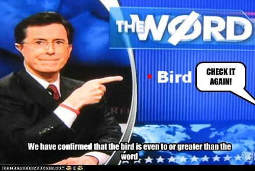 We have confirmed that the bird is even to or greater than the word CHECK IT AGAIN!