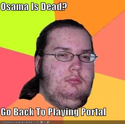 butthurt dweller Memes osama Portal video games - 4715852800