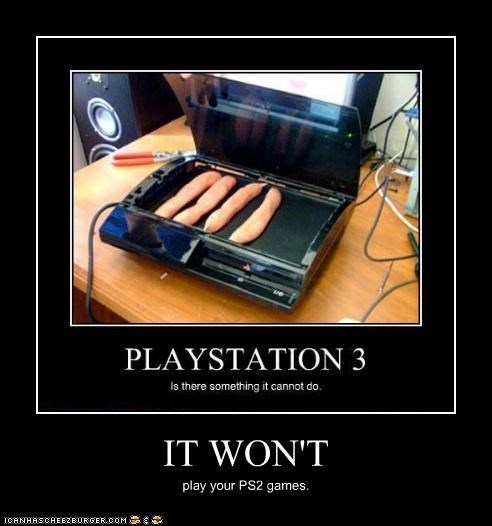 IT WON'T play your PS2 games.