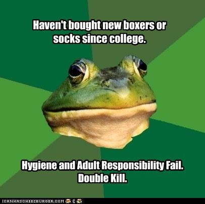 Haven't bought new boxers or socks since college. Hygiene and Adult Responsibility Fail. Double Kill.