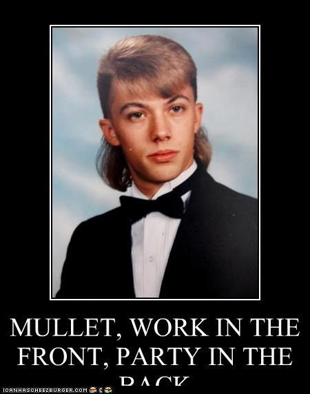 MULLET, WORK IN THE FRONT, PARTY IN THE BACK Douchebag all around