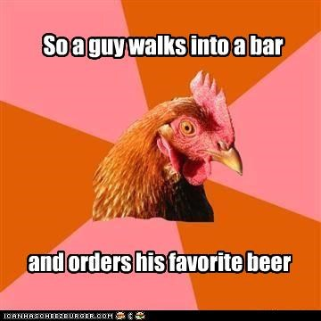 anti joke chicken,bar,beer,jokes,non