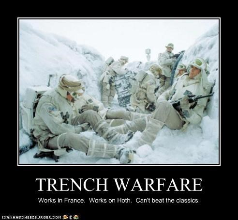 TRENCH WARFARE Works in France. Works on Hoth. Can't beat the classics.
