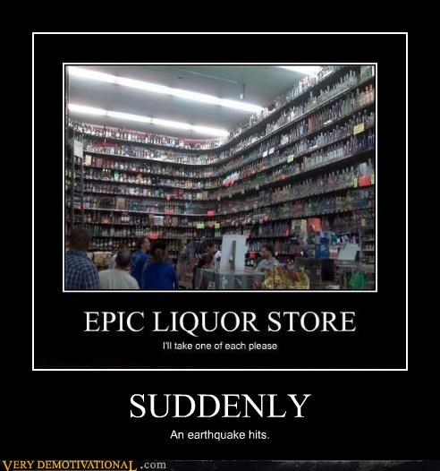earthquake,hilarious,liquor store,suddenly