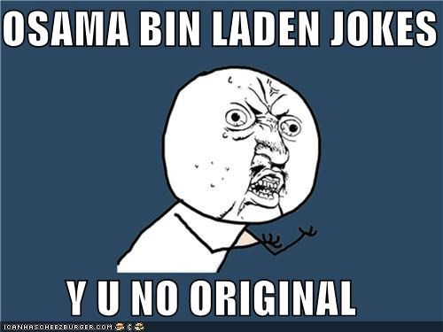jokes obama originality osama quit Y U No Guy - 4720068608