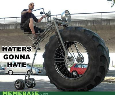 biker,haters gonna hate,Memes,the end of the day
