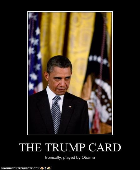 THE TRUMP CARD Ironically, played by Obama