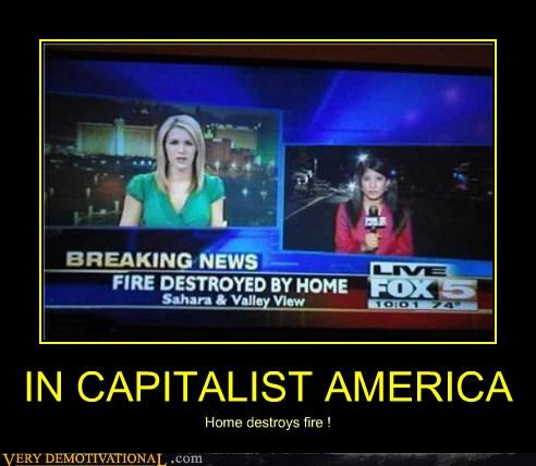 IN CAPITALIST AMERICA Home destroys fire !