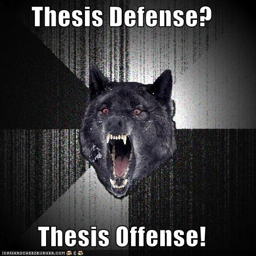 Thesis Defense? Thesis Offense! - Cheezburger - Funny Memes
