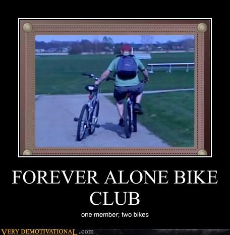 bikes club forever alone hilarious - 4722808832