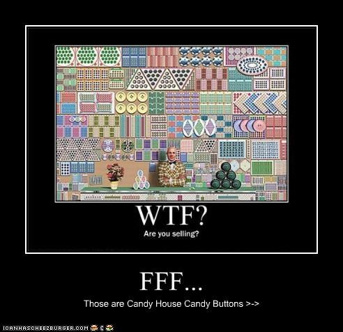FFF... Those are Candy House Candy Buttons >->
