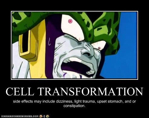 CELL TRANSFORMATION side effects may include dizziness, light trauma, upset stomach, and or constipation.