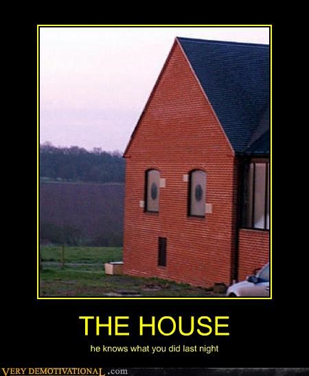 THE HOUSE he knows what you did last night