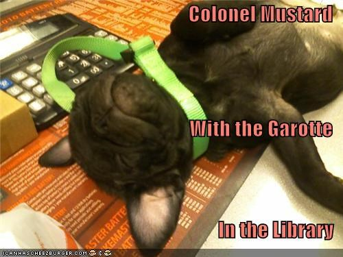 clue,Colonel,crime,french bulldogs,garotte,guess,library,location,mustard,passed out,puppy,weapon