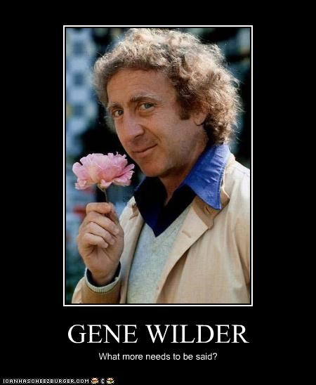 GENE WILDER What more needs to be said?