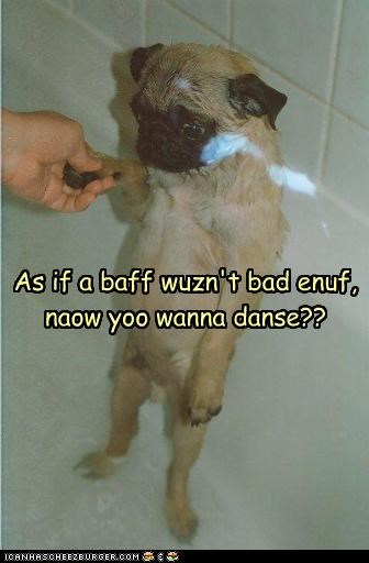 As if a baff wuzn't bad enuf, naow yoo wanna danse??