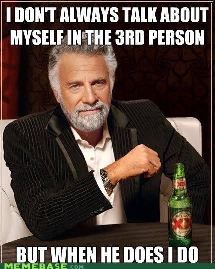 fickle,he,I,me,person,the most interesting man in the world,third
