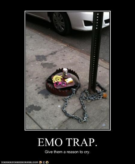 EMO TRAP. Give them a reason to cry.
