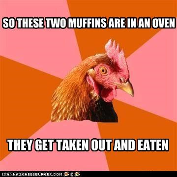anti joke chicken,eaten,muffin,oven,talking,what