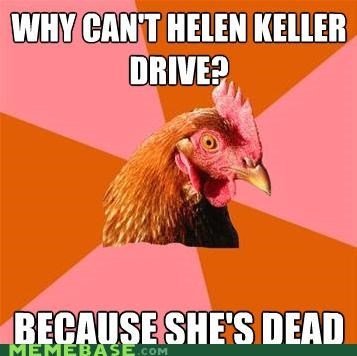 anti joke chicken,dead,helen keller,pinball wizard,the who,women