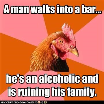 alcohol,anti joke chicken,bar,family,long face,man