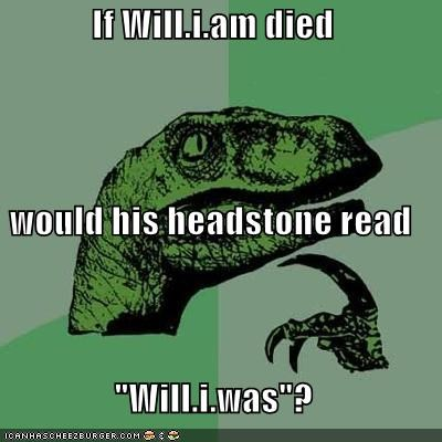 black-eyed peas,grammar,philosoraptor,was,will.i.am