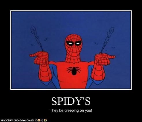 SPIDY'S They be creeping on you!