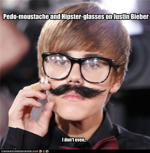 Cleverness Here Pedo-moustache and Hipster-glasses on Justin Bieber I don't even..