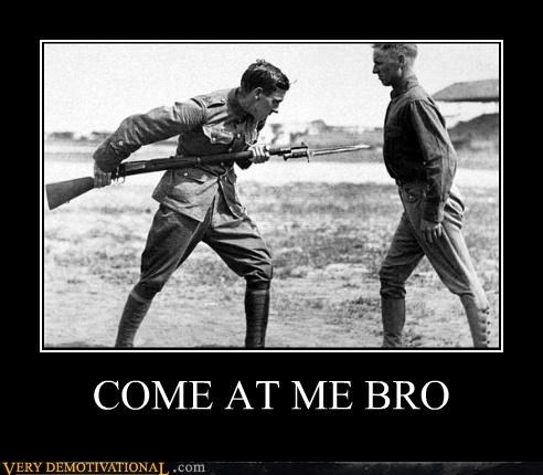 bayonet,bro,come at me,hilarious,soldiers