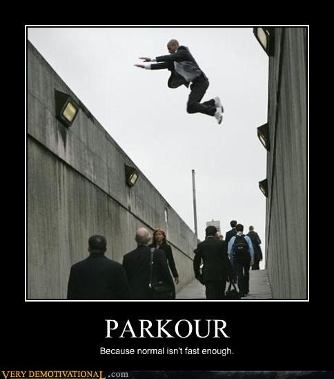 PARKOUR Because normal isn't fast enough.
