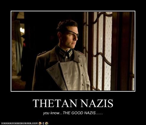 THETAN NAZIS you know...THE GOOD NAZIS.......
