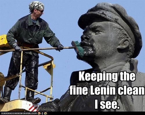 Keeping the fine Lenin clean I see.
