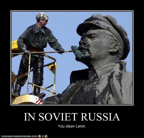 IN SOVIET RUSSIA You clean Lenin.