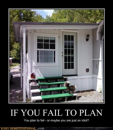 IF YOU FAIL TO PLAN You plan to fail - or maybe you are just an idiot?